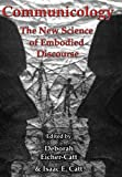 Communicology : The New Science of Embodied Discourse, Eicher-Catt, Deborah, 1611474361