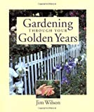 Gardening Through Your Golden Years, Jim Wilson, 1591860032