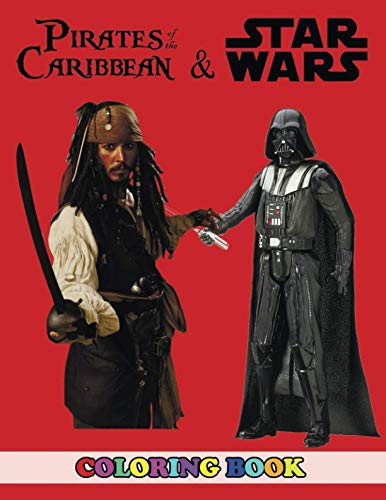 Pirates of the Caribbean and Star Wars Coloring Book: 2 in 1 Coloring Book for Kids and Adults, Activity Book, Great Starter Book for Children with Fun, Easy, and Relaxing Coloring Pages -