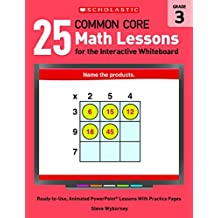 25 Common Core Math Lessons for the Interactive Whiteboard: Grade 3: Ready-to-Use, Animated PowerPoint Lessons...