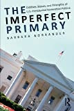 The Imperfect Primary: Oddities, Biases, and Strengths of U.S. Presidential Nomination Politics (Controversies in Electoral Democracy and Representation)