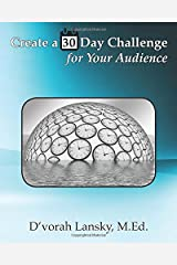 Create a 30 Day Challenge for Your Audience: Boost Your Business by Sharing Your Knowledge and Expertise Paperback