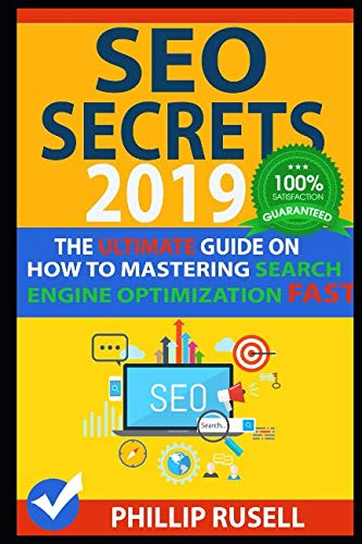 SEO SECRETS 2019: The Ultimate Guide on how to Mastering Search