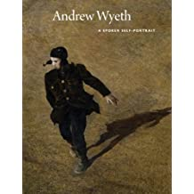Andrew Wyeth: A Spoken Self-Portrait: Selected and Arranged by Richard Meryman from Recorded Conversations with the Artist, 1964-2007
