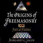 The Origins of Freemasonry: Facts and Fictions | Margaret C. Jacob