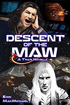 Descent of the Maw (T'nari Renegades-Pleiadian Cycle, Prequel Novella) by [MacMichael, Erin]