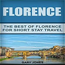 Florence: The Best of Florence for Short Stay Travel Audiobook by Gary Jones Narrated by Janine Grand