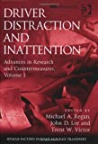 Driver Distraction and Inattention : Advances in Research and Countermeasures, Regan, Michael A.  and Victor, Trent W., 1409425851