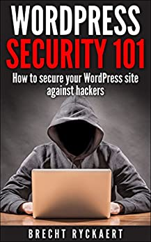WordPress Security 101: How to secure your website against hackers by [Ryckaert, Brecht]