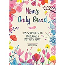 Mom's Daily Bread: 365 Scriptures to Encourage a Mother's Heart