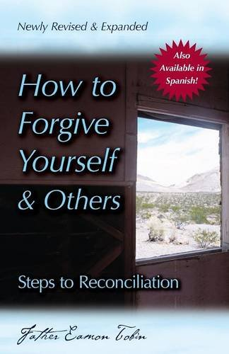 How to Forgive Yourself and Others (Newly Revised and Expanded)