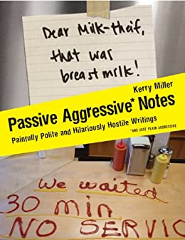 Passive Aggressive Notes: Painfully Polite and Hilariously Hostile Writings by [Miller, Kerry]