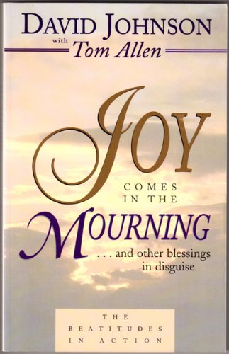 Joy Comes in the Mourning: And Other Blessings in Disguise