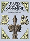 Pugin's Gothic Ornament: The Classic Sourcebook of Decorative Motifs with 100 Plates (Dover Pictorial Archive)
