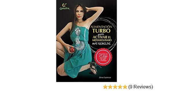 Alimentación Turbo para activar el metabolismo mas rebelde: programa de 21 dias para bajar de peso y medidas (Spanish Edition) - Kindle edition by Zaria ...