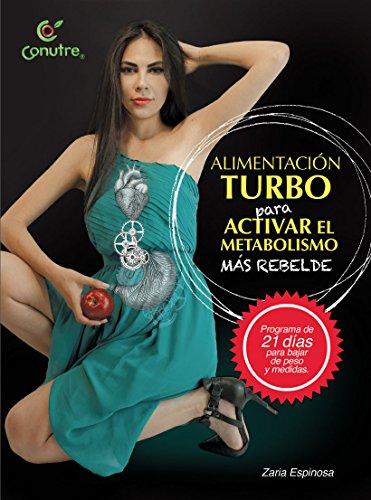 Alimentación Turbo para activar el metabolismo mas rebelde: programa de 21 dias para bajar de