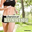 Improve at Running: Reach Your Running Potential with Subliminal Messages Speech by  Subliminal Guru Narrated by  Subliminal Guru
