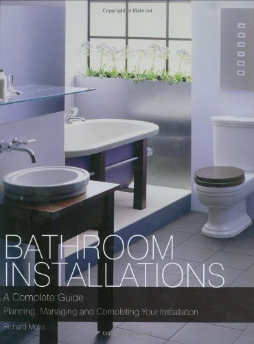 Bathroom Installations: A Complete Guide Planning, Managing and Completing Your Installation