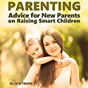 Parenting: Advice for New Parents on Raising Smart Children Audiobook by Olivia Twins Narrated by Shelley Applebaum