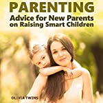 Parenting: Advice for New Parents on Raising Smart Children | Olivia Twins