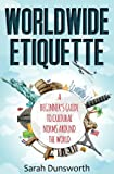 Worldwide Etiquette: A Beginner's Guide to Cultural Norms Around the World
