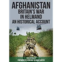 Afghanistan - Britain's War in Helmand: A Historical Account of the UK's Fight Against the Taliban