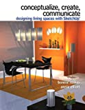 Conceptualize, Create, Communicate : Designing Living Spaces with Google SketchUp, Roskes, Bonnie and Elliott, Annie, 0135125804