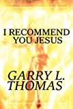 I Recommend You Jesus, Garry L. Thomas, 1615825509