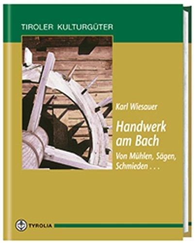 Handwerk am Bach: Von Mühlen, Schmieden, Sägen... (Tiroler Kulturgüter)