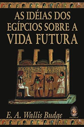 As Idéias dos Egípcios Sobre a Vida Futura
