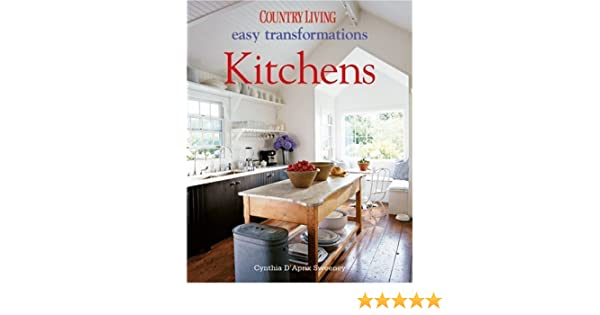 Country Living Easy Transformations: Kitchens: Cynthia D ...