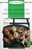 International Cuisine: A Tasty Trip Around the World - Vietnam, Japan, Thailand, Korea, Malaysia, Indonesia (Vol 5)