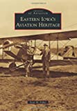 Eastern Iowa's Aviation Heritage, Scott M. Fisher, 0738583308