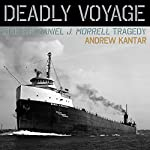 Deadly Voyage: The S.S. Daniel J. Morrell Tragedy | Andrew Kantar