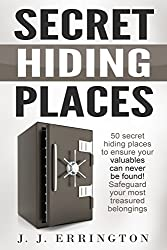 Secret Hiding Places: 50 Secret Hiding Places To Ensure Your Valuables Can Never Be Found, Safeguard Your Most Treasured Belongings