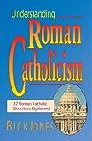 Understanding Roman Catholicism: 37 Roman Catholic Doctrines Explained
