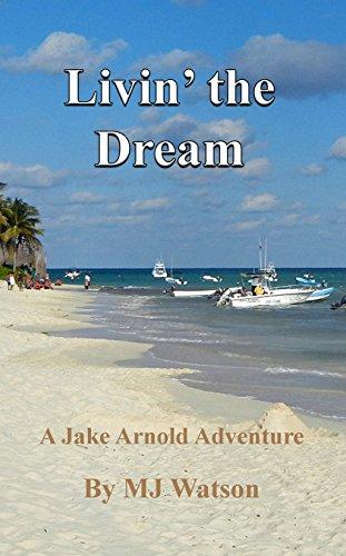 Livin the Dream: A Jake Arnold Adventure (Book 2)