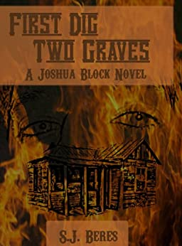 First Dig Two Graves (Joshua Block, U.S. Marshal) by [Beres, S.J. ]