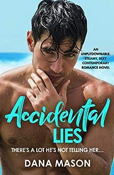 Accidental Lies: An unputdownable, steamy, sexy contemporary romance novel by [Mason, Dana]