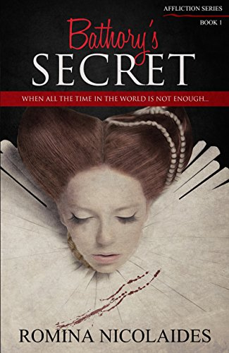 Bathory's Secret: When All The Time In The World Is Not Enough (Affliction Vampires Book 1)