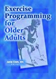 Exercise Programming for Older Adults, Haworth Press Inc. Staff and Janie Clark, 0789013258