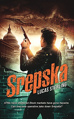 Srepska: ATMs have shuttered. Stock markets have gone haywire. Can one operative stop a deadly band of criminals before it is too late? by [Sterling, Lucas]