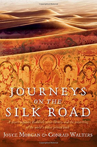 - Journeys on the Silk Road: A Desert Explorer, Buddha's Secret Library, And The Unearthing Of The World's Oldest Printed Book