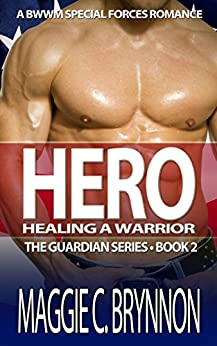 MILITARY ROMANCE: Hero: Healing a Warrior, Book 2: A BWWM Interracial Multicultural Romance (The Guardian Series) by [Brynnon, Maggie C.]