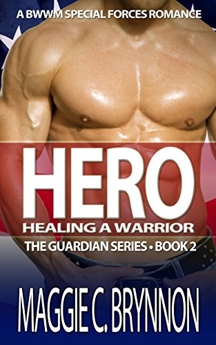 Book: Hero - Healing a Warrior - A BWWM Interracial Military Romance (The Guardian Series Book 2) by Maggie C. Brynnon
