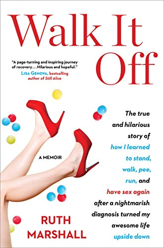 Walk It Off: The True and Hilarious Story of How I Learned to Stand, Walk, Pee, Run, and Have Sex Again After a Nightmarish Diagnosis Turned My Awesome Life Upside Down