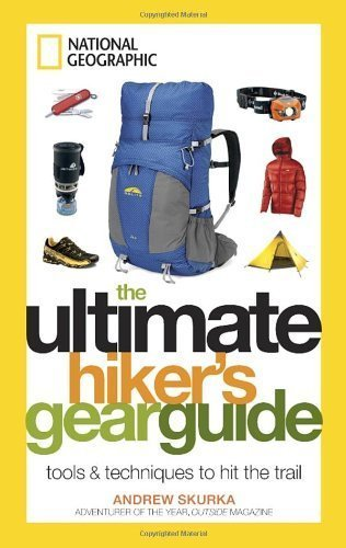 Gear Ultimate Guides (The Ultimate Hiker's Gear Guide: Tools and Techniques to Hit the Trail by Andrew Skurka (2012) Hardcover)
