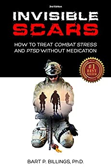 Invisible Scars: How To Treat Combat Stress and PTSD Without Medication by [Billings PhD, Bart P, Billing PhD, Bart P]