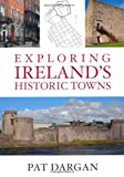 Exploring Ireland's Historic Towns, Pat Dargan, 1845889762