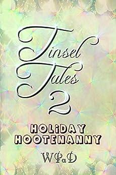 Tinsel Tales 2: Holiday Hootenanny by [WPaD, White, Mandy, Garcia, Diana, Hunter, David, Tackett, Nathan, Todd, Marla, Haberfelner, Michael, Turton, Rick, Cooley, Mike, Lamb, Debra]